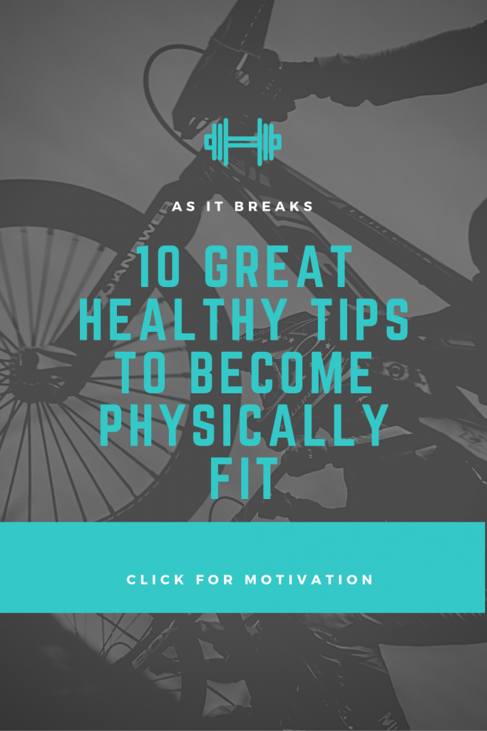 10 Great Healthy Tips To Become Physically Fit