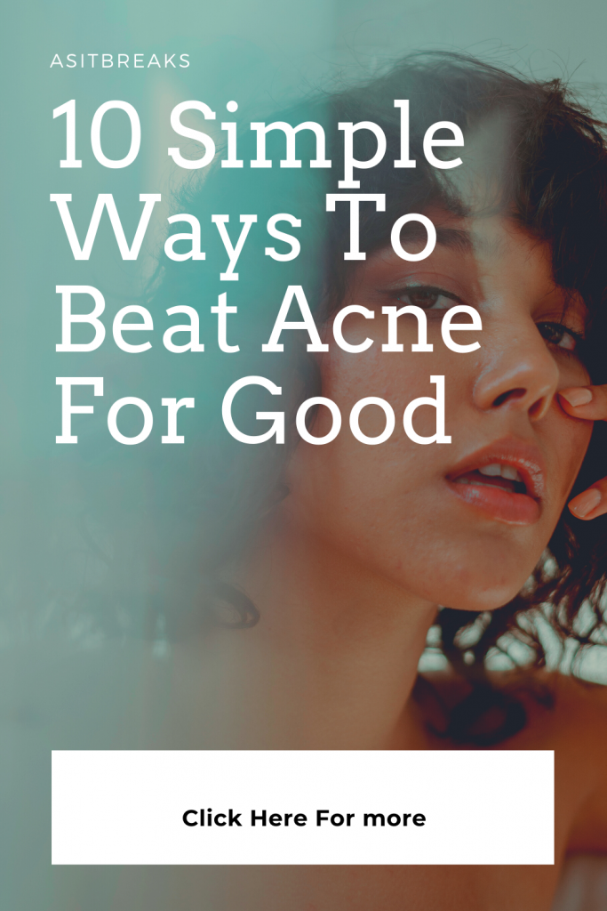 10 Simple Ways To Beat Acne For Good